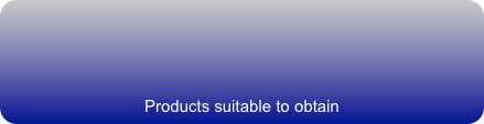 Products suitable to obtain